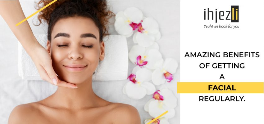 AMAZING BENEFITS OF GETTING A FACIAL REGULARLY